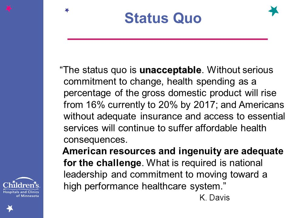 unacceptable The status quo is unacceptable. Without serious commitment to change, health spending as a percentage of the gross domestic product will