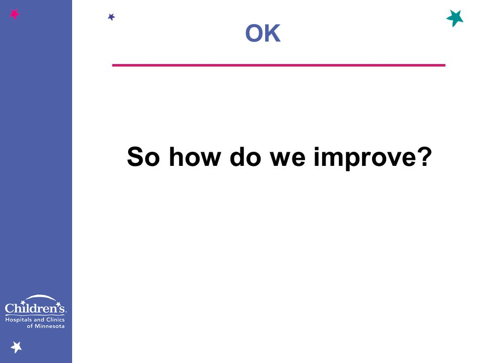 So how do we improve? OK