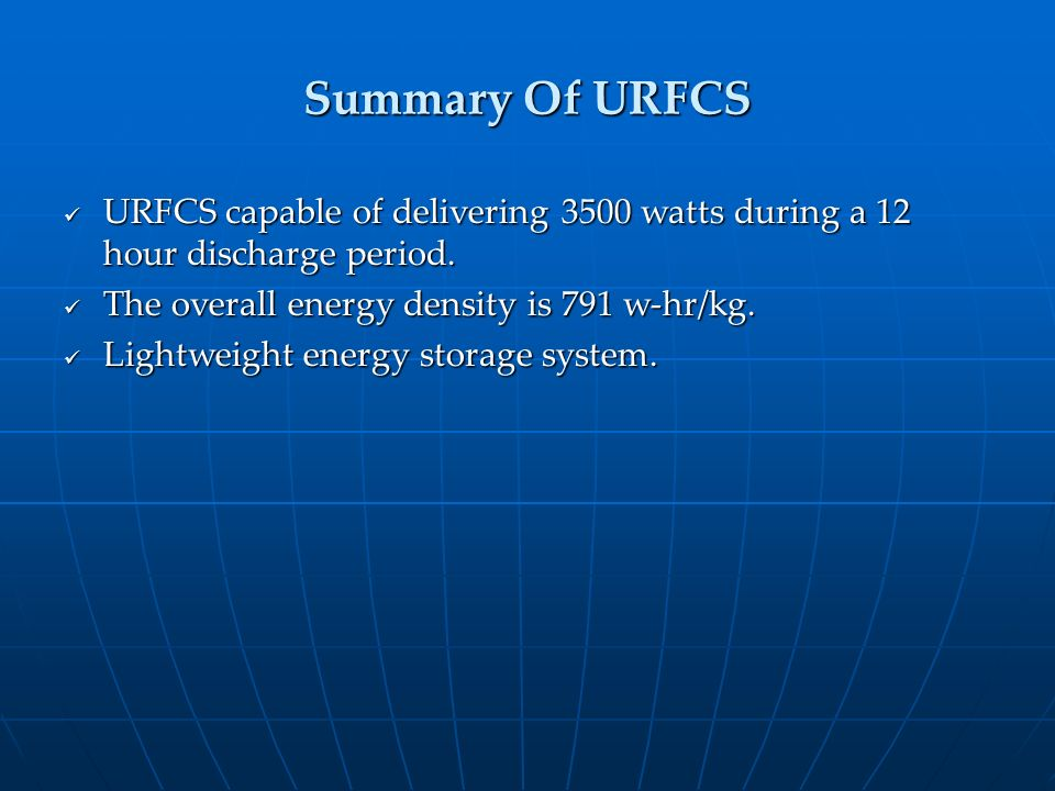 Summary Of URFCS URFCS capable of delivering 3500 watts during a 12 hour discharge period. URFCS capable of delivering 3500 watts during a 12 hour dis