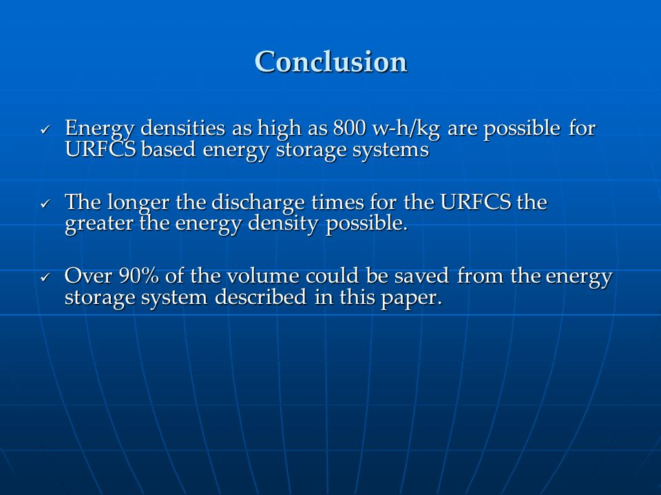 Conclusion Energy densities as high as 800 w-h/kg are possible for URFCS based energy storage systems Energy densities as high as 800 w-h/kg are possi