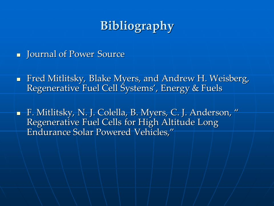 Bibliography Journal of Power Source Journal of Power Source Fred Mitlitsky, Blake Myers, and Andrew H. Weisberg, Regenerative Fuel Cell Systems, Ener