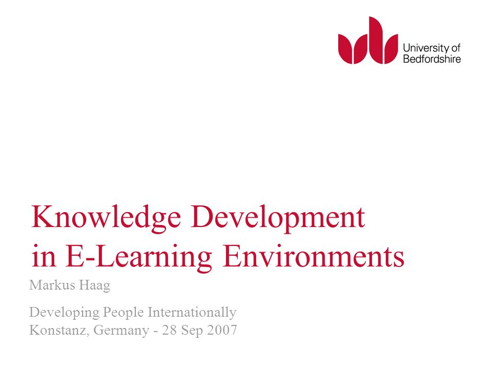 Knowledge Development in E-Learning Environments Markus Haag Developing People Internationally Konstanz, Germany - 28 Sep 2007