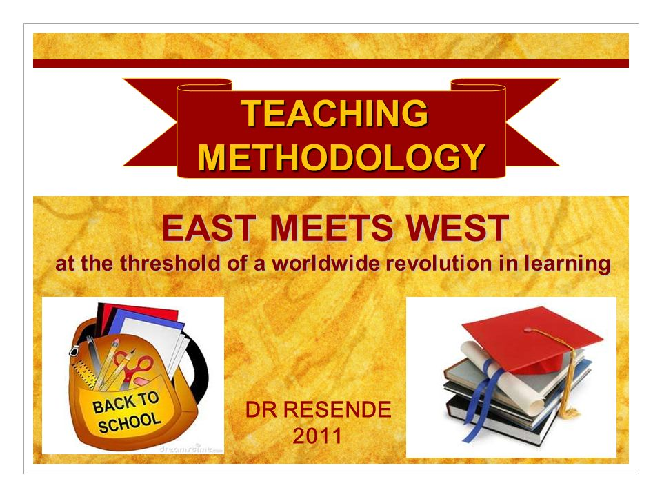 DR RESENDE 2011 EAST MEETS WEST at the threshold of a worldwide revolution in learning TEACHINGMETHODOLOGY