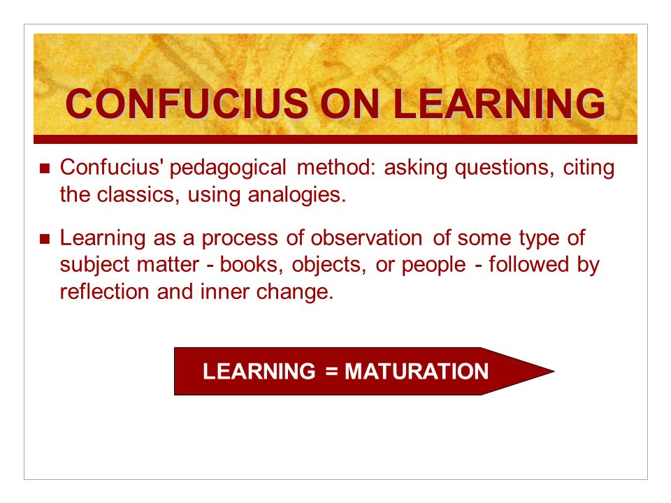 CONFUCIUS ON LEARNING Confucius' pedagogical method: asking questions, citing the classics, using analogies. Learning as a process of observation of s
