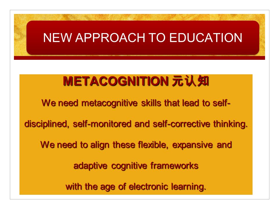 METACOGNITION We need metacognitive skills that lead to self- disciplined, self-monitored and self-corrective thinking. We need to align these flexibl