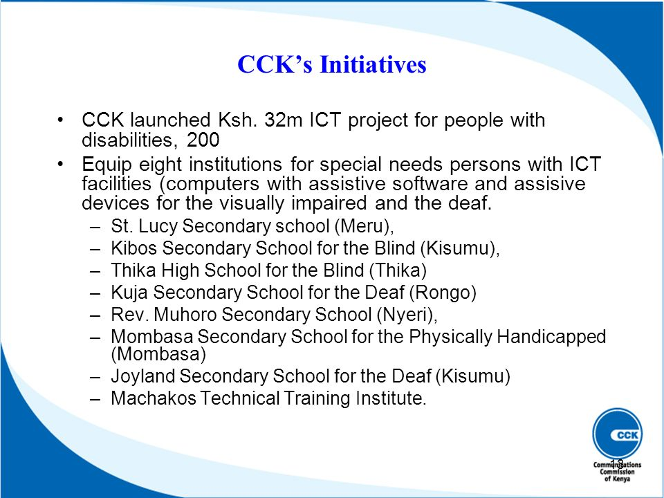 CCKs Initiatives CCK launched Ksh. 32m ICT project for people with disabilities, 200 Equip eight institutions for special needs persons with ICT facil
