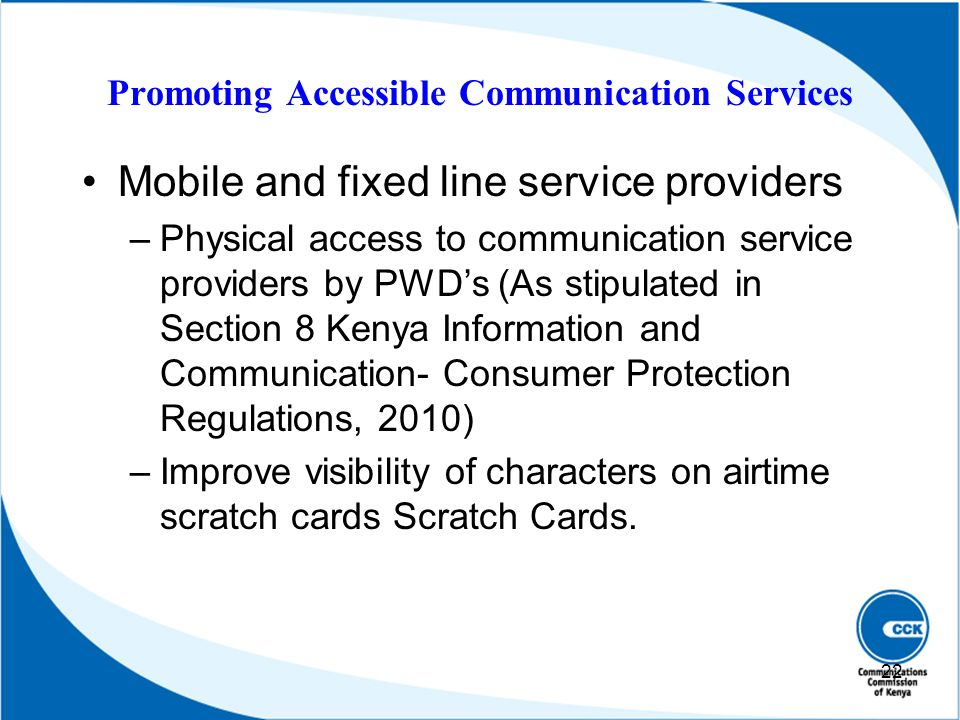 Promoting Accessible Communication Services Mobile and fixed line service providers –Physical access to communication service providers by PWDs (As st
