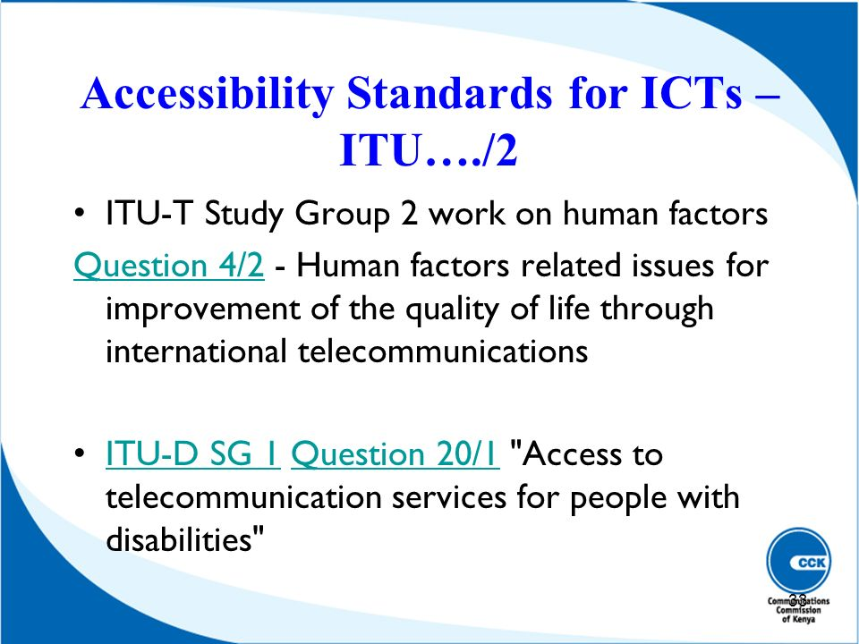 Accessibility Standards for ICTs – ITU…./2 ITU-T Study Group 2 work on human factors Question 4/2Question 4/2 - Human factors related issues for impro