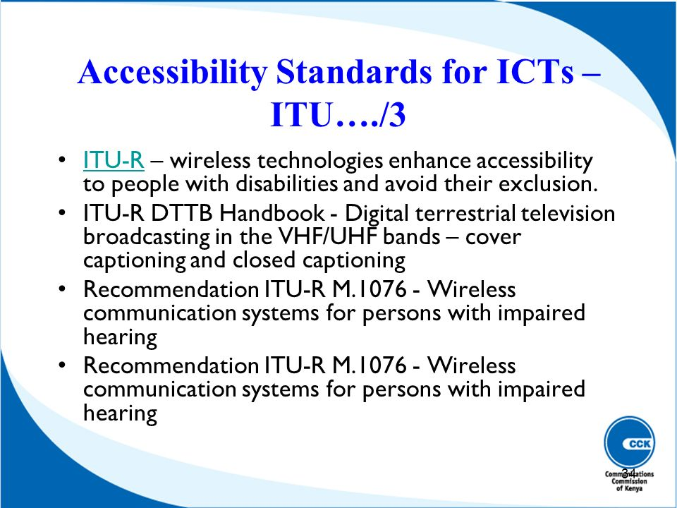 Accessibility Standards for ICTs – ITU…./3 34 ITU-R – wireless technologies enhance accessibility to people with disabilities and avoid their exclusio