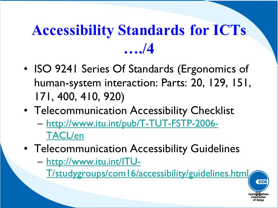 Accessibility Standards for ICTs …./4 ISO 9241 Series Of Standards (Ergonomics of human-system interaction: Parts: 20, 129, 151, 171, 400, 410, 920) T
