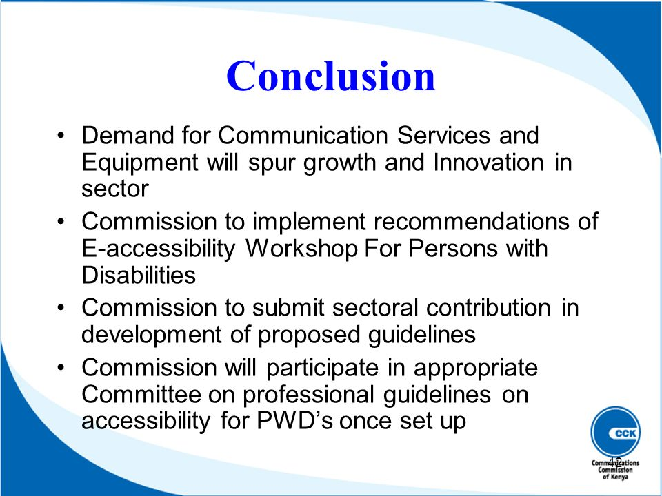 Conclusion Demand for Communication Services and Equipment will spur growth and Innovation in sector Commission to implement recommendations of E-acce