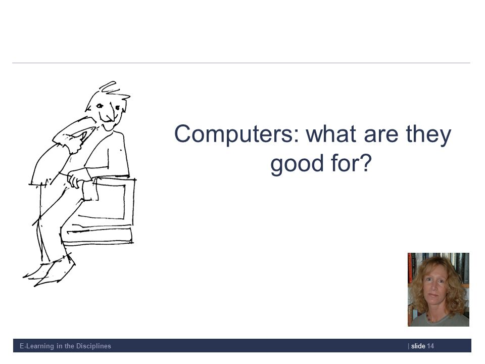 E-Learning in the Disciplines| slide 14 Computers: what are they good for?