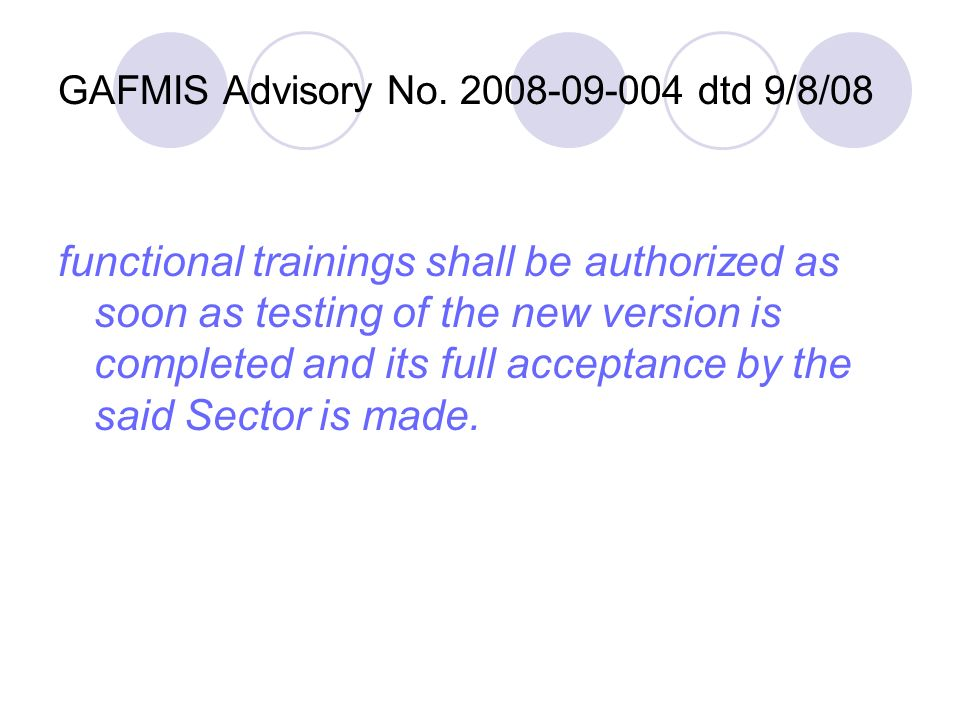 GAFMIS Advisory No. 2008-09-004 dtd 9/8/08 functional trainings shall be authorized as soon as testing of the new version is completed and its full ac