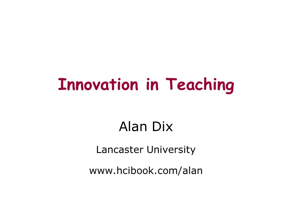 Innovation in Teaching Alan Dix Lancaster University www.hcibook.com/alan