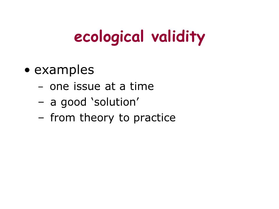 ecological validity examples – one issue at a time – a good solution – from theory to practice