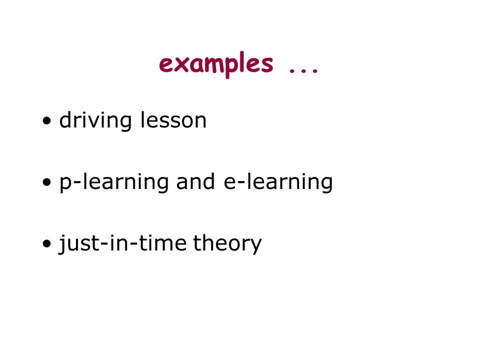 examples... driving lesson p-learning and e-learning just-in-time theory