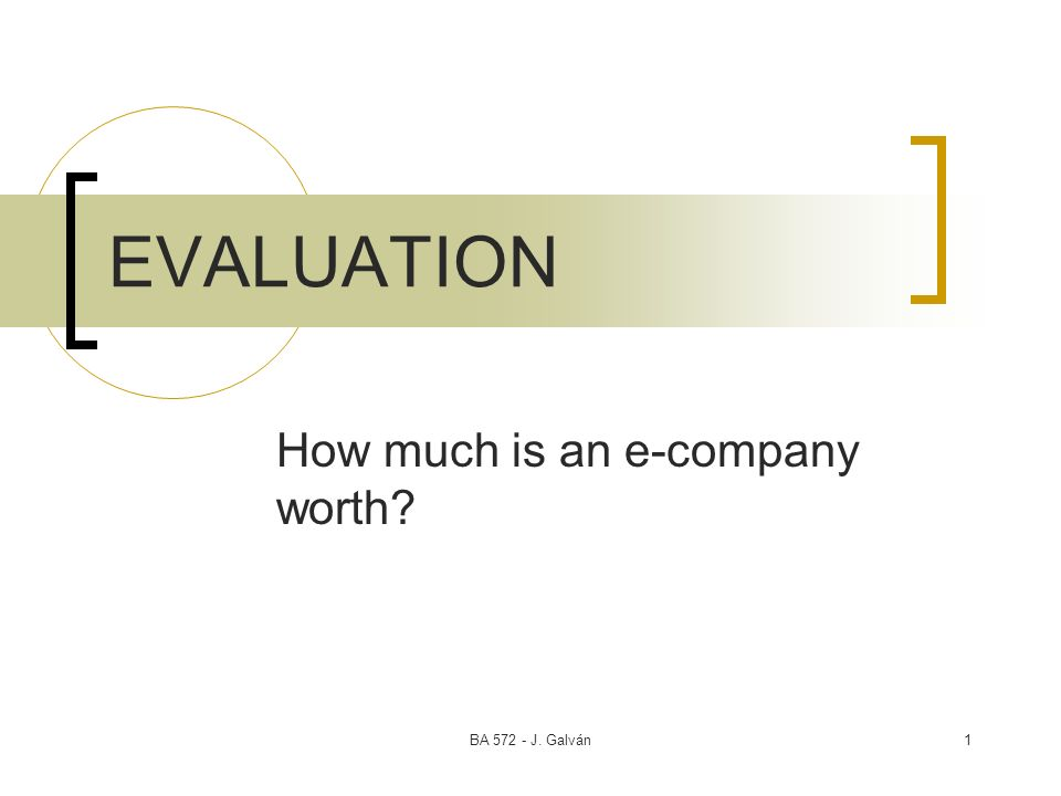 BA J. Galván1 EVALUATION How much is an e-company worth
