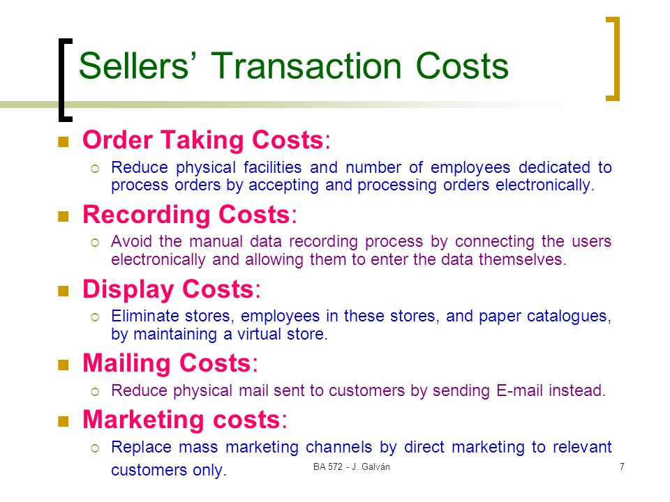 BA 572 - J. Galván7 Sellers Transaction Costs Order Taking Costs: Reduce physical facilities and number of employees dedicated to process orders by ac