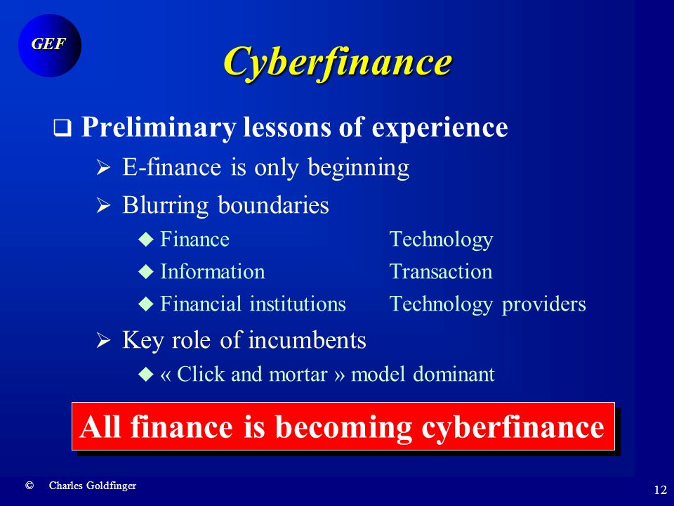 © Charles Goldfinger GEF 11 Cyberfinance New configuration E-Banking E-markets B2B banking Financial Portals Asset management Risk management