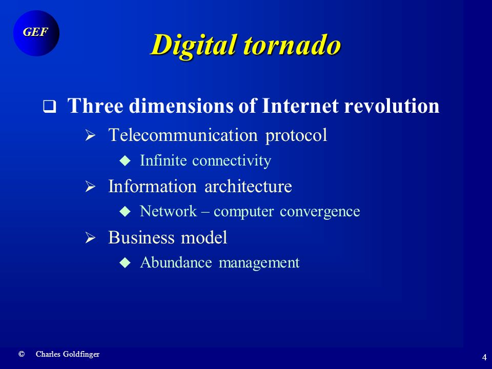 © Charles Goldfinger GEF 3 Digital tornado There is no Internet hype ! We tend to overestimate the speed of change in the short term and underestimate