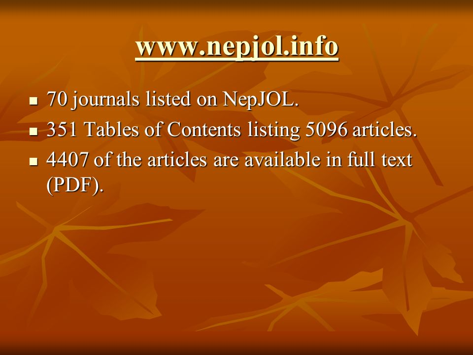 NepJOL Launched in 2007 Launched in 2007 Currently 70 journals across world wide Currently 70 journals across world wide spread of subjects Online sup