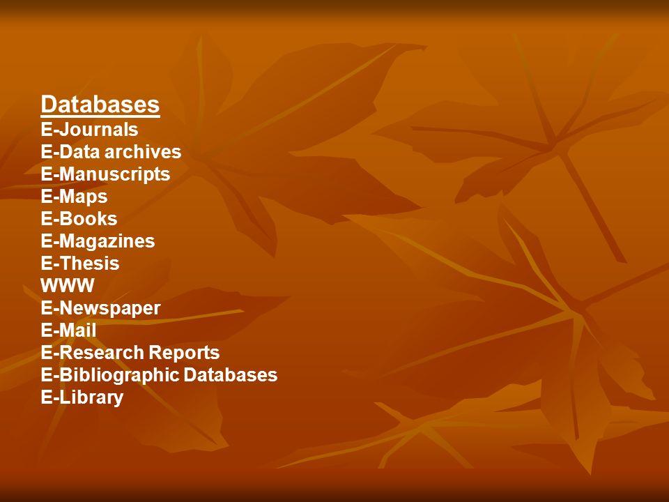 Databases E-Journals E-Data archives E-Manuscripts E-Maps E-Books E-Magazines E-Thesis WWW E-Newspaper E-Mail E-Research Reports E-Bibliographic Databases E-Library