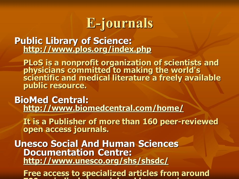 E-Resources- at a glance: E-Journals Journals published in electronic format, often available on the Internet. Directory of Open Access Journals http: