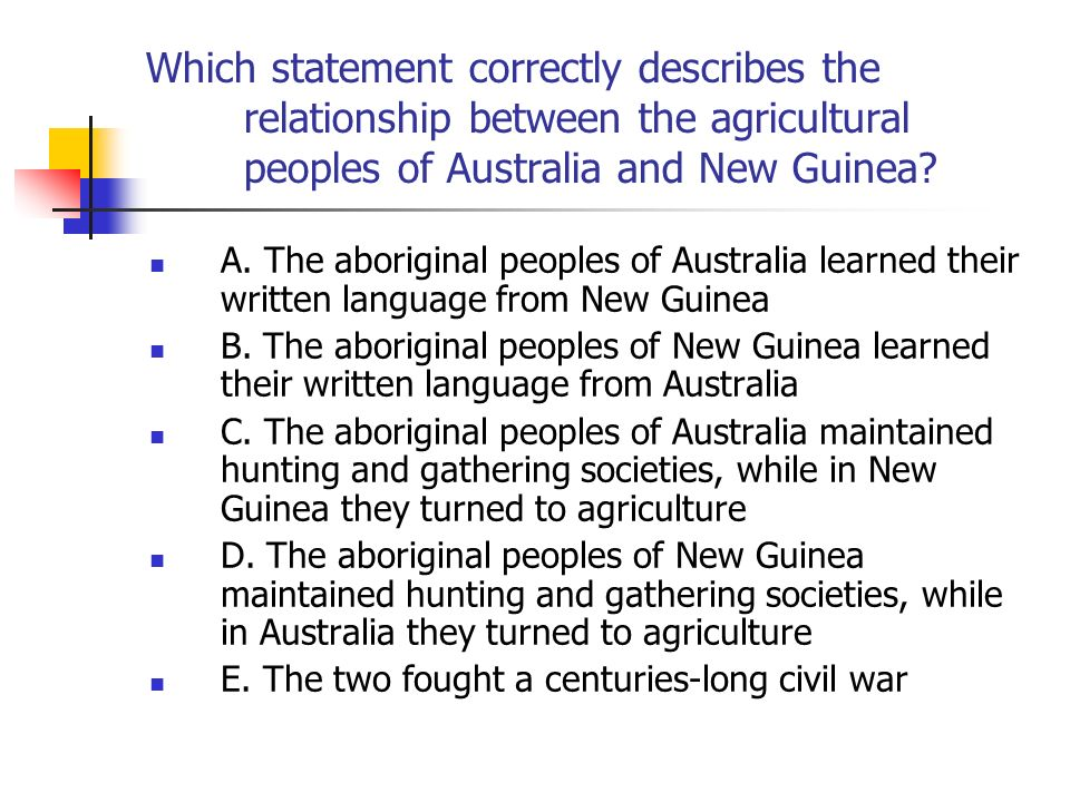 Which statement correctly describes the relationship between the agricultural peoples of Australia and New Guinea? A. The aboriginal peoples of Austra