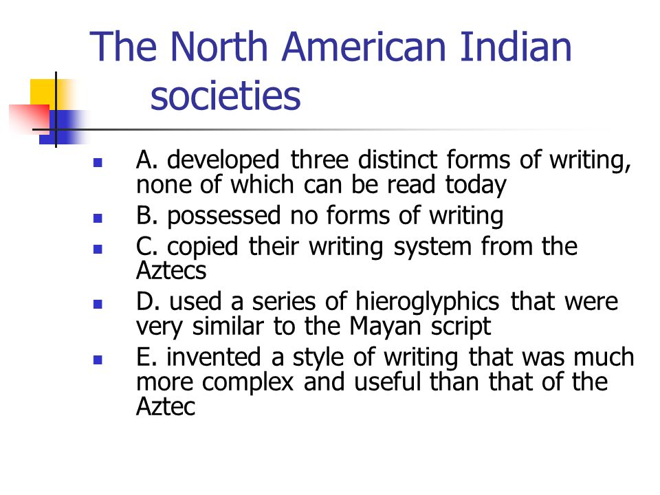 The North American Indian societies A. developed three distinct forms of writing, none of which can be read today B. possessed no forms of writing C.