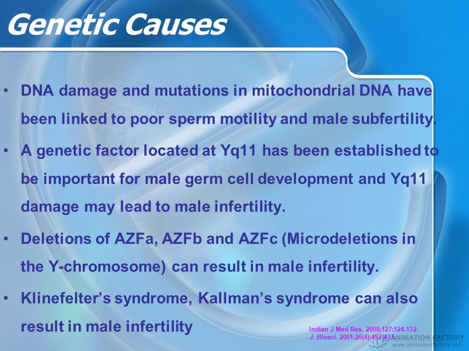 Genetic Causes DNA damage and mutations in mitochondrial DNA have been linked to poor sperm motility and male subfertility.