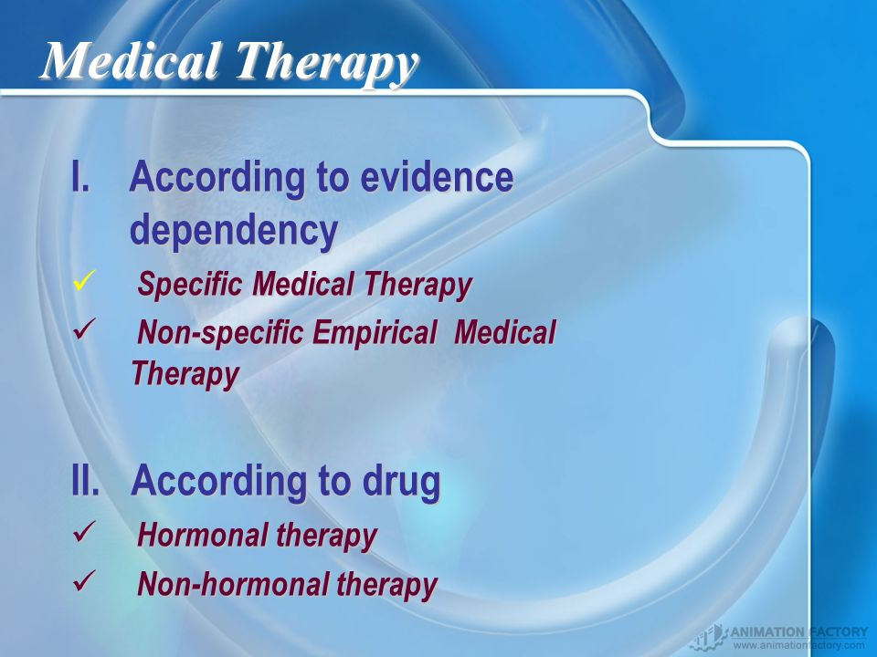 Medical Therapy I.According to evidence dependency Specific Medical Therapy Non-specific Empirical Medical Therapy Non-specific Empirical Medical Therapy II.