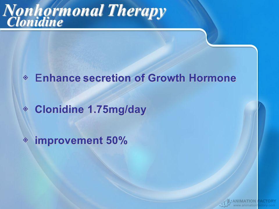 Nonhormonal Therapy Clonidine Enhance secretion of Growth Hormone Enhance secretion of Growth Hormone Clonidine 1.75mg/day Clonidine 1.75mg/day improvement 50% improvement 50%