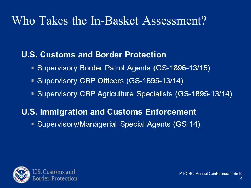 PTC-SC Annual Conference 11/5/10 4 Who Takes the In-Basket Assessment? U.S. Customs and Border Protection Supervisory Border Patrol Agents (GS-1896-13