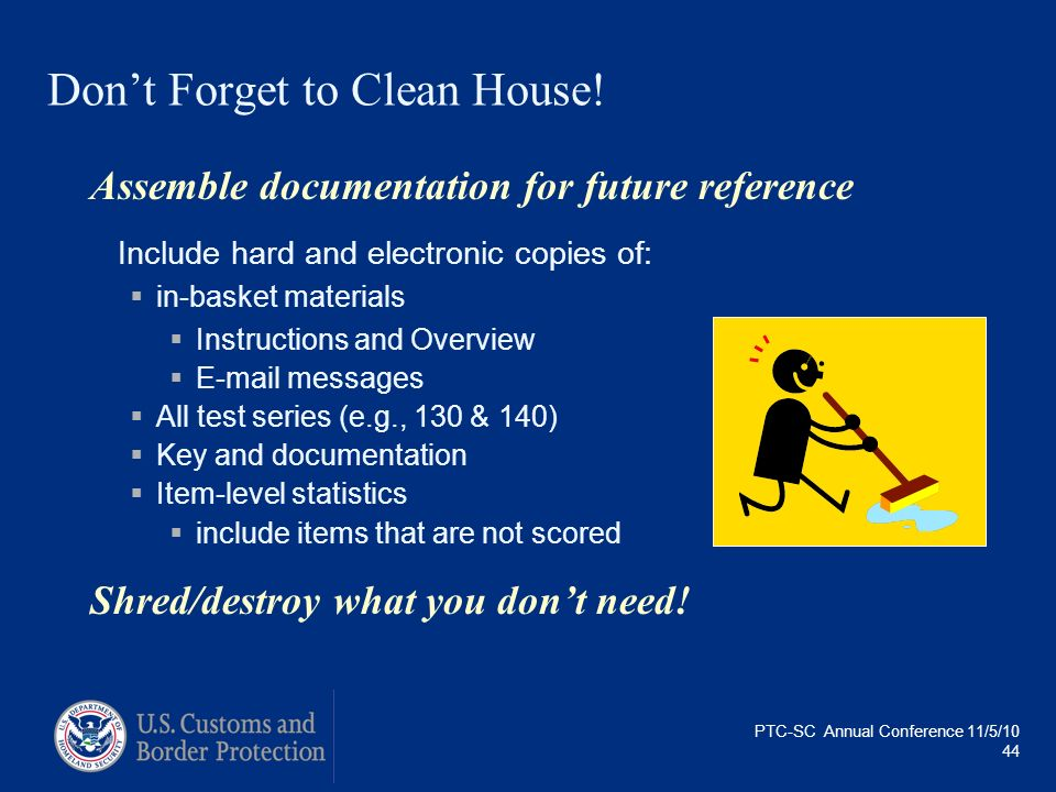 PTC-SC Annual Conference 11/5/10 44 Dont Forget to Clean House! Assemble documentation for future reference Include hard and electronic copies of: in-