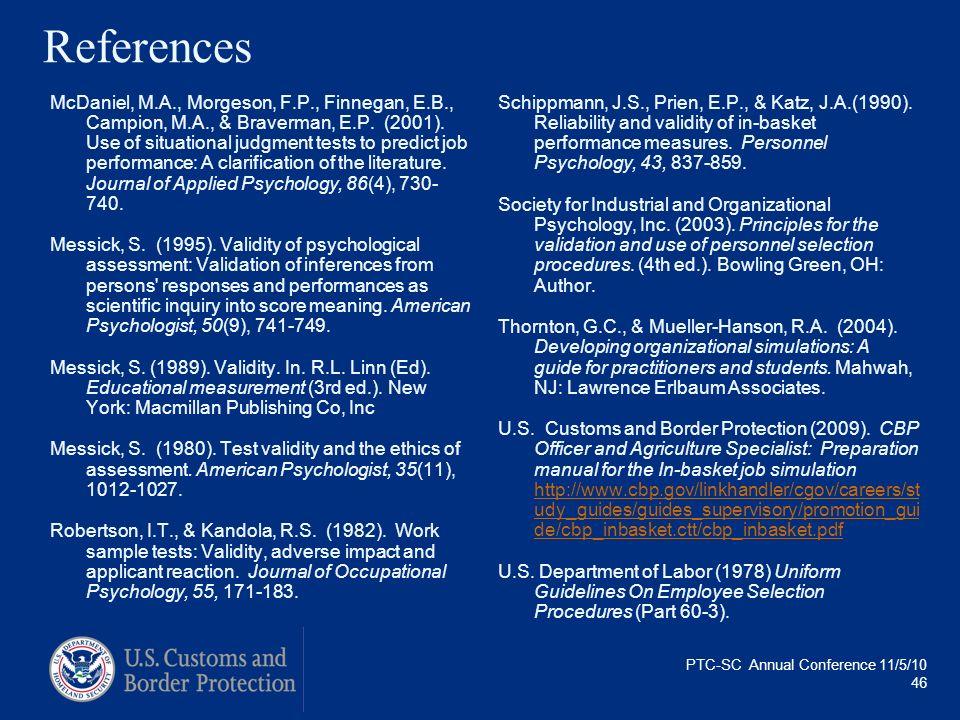 PTC-SC Annual Conference 11/5/10 46 References McDaniel, M.A., Morgeson, F.P., Finnegan, E.B., Campion, M.A., & Braverman, E.P. (2001). Use of situati