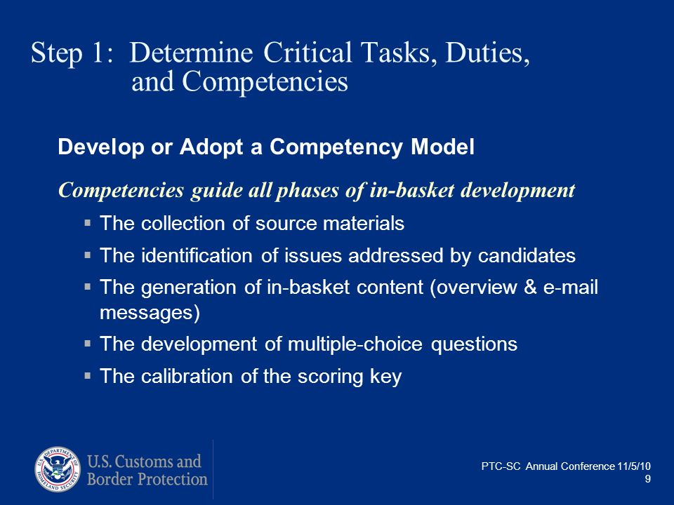 PTC-SC Annual Conference 11/5/10 9 Step 1: Determine Critical Tasks, Duties, and Competencies Develop or Adopt a Competency Model Competencies guide a