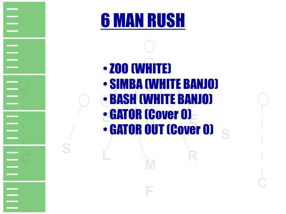 6 MAN RUSH ZOO (WHITE) SIMBA (WHITE BANJO) BASH (WHITE BANJO) GATOR (Cover 0) GATOR OUT (Cover 0)