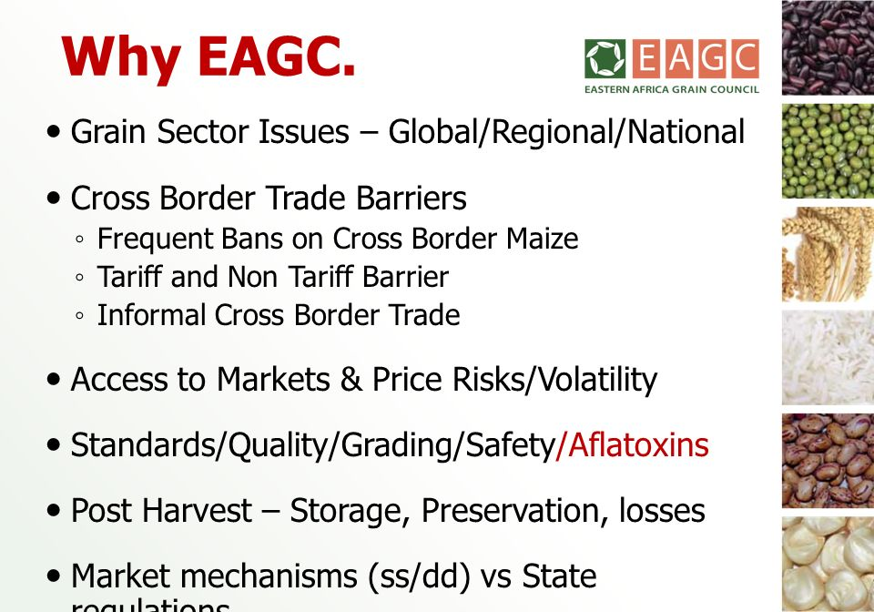 Why EAGC. Grain Sector Issues – Global/Regional/National Cross Border Trade Barriers Frequent Bans on Cross Border Maize Tariff and Non Tariff Barrier