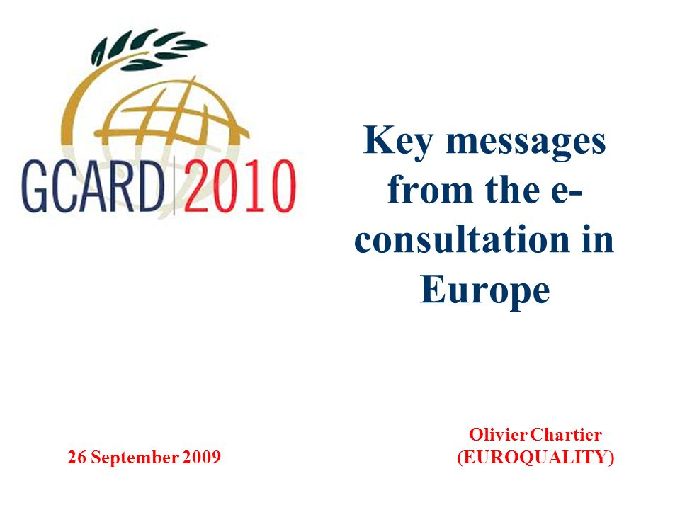 Key messages from the e- consultation in Europe Olivier Chartier (EUROQUALITY) 26 September 2009