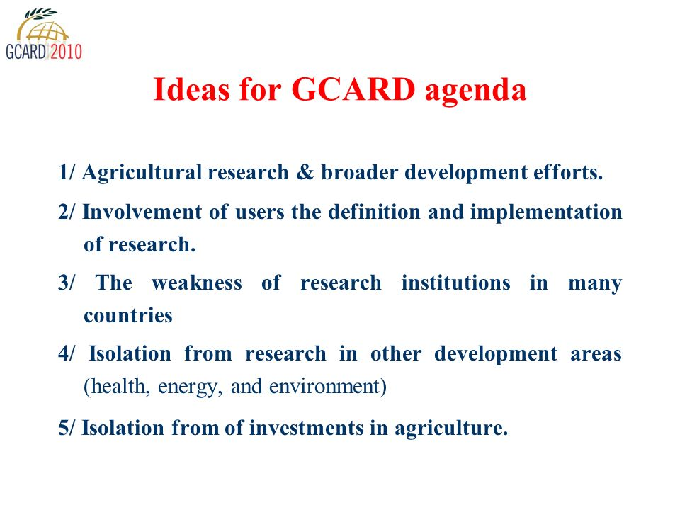 Ideas for GCARD agenda 1/ Agricultural research & broader development efforts.