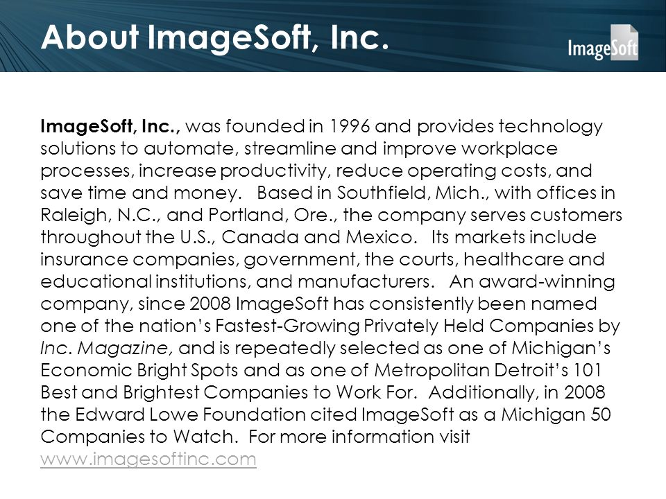 About ImageSoft, Inc. ImageSoft, Inc., was founded in 1996 and provides technology solutions to automate, streamline and improve workplace processes,