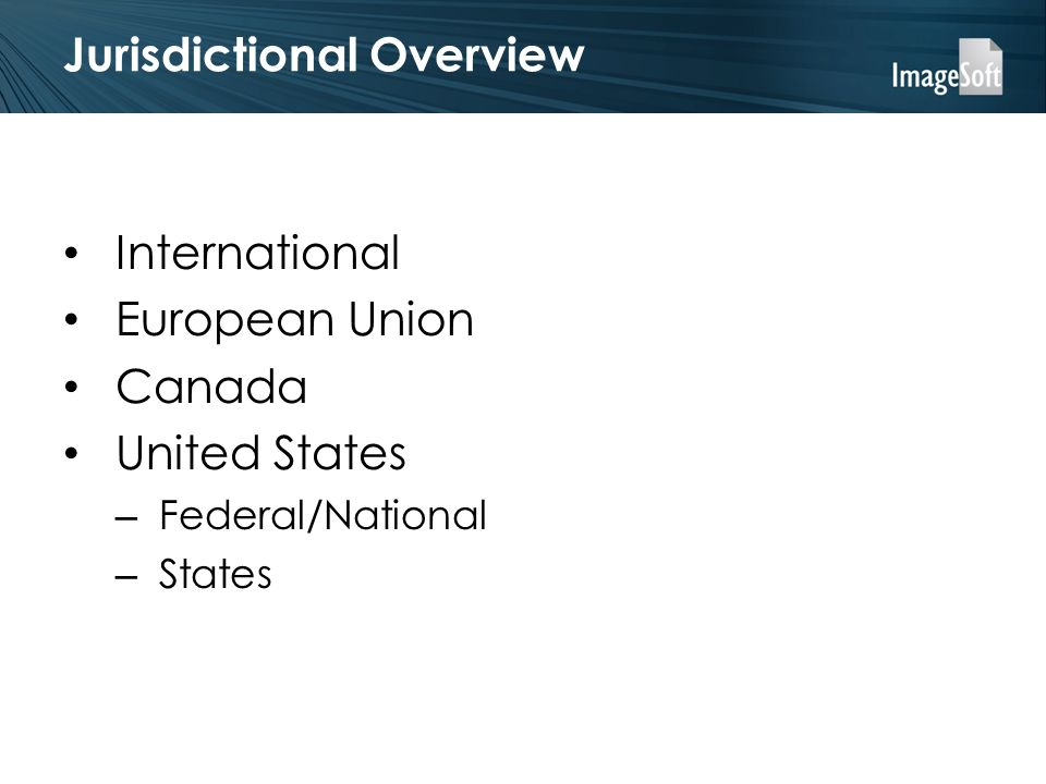 Jurisdictional Overview International European Union Canada United States – Federal/National – States