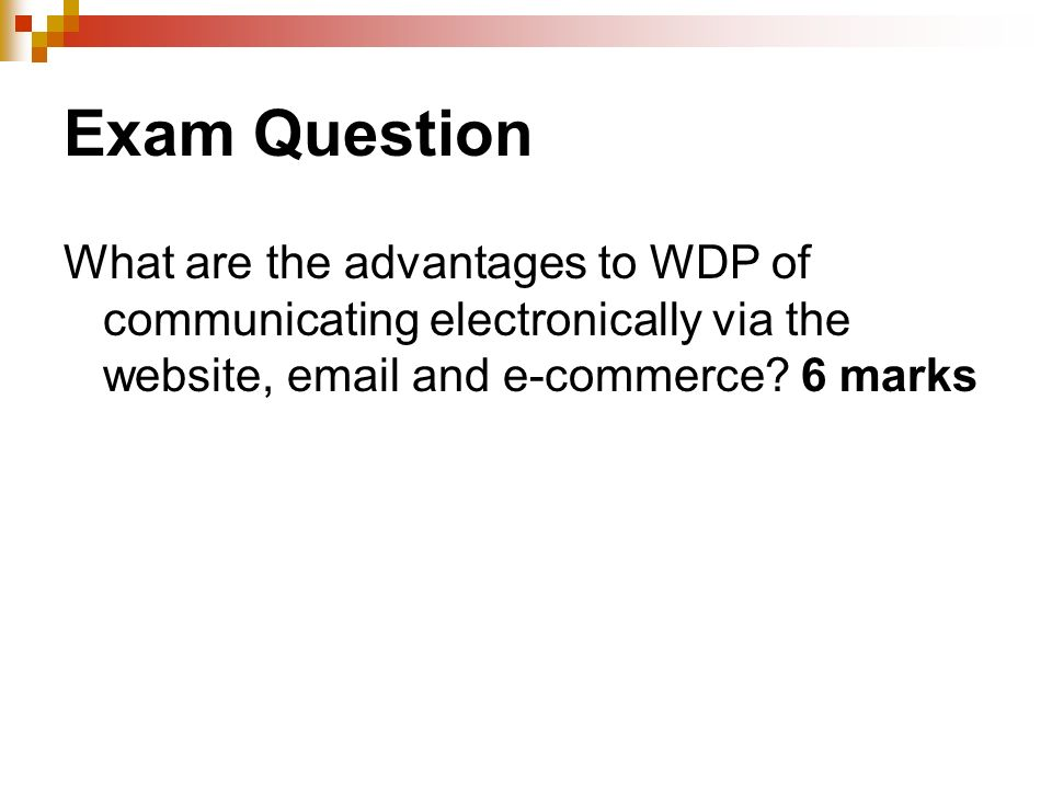 Exam Question What are the advantages to WDP of communicating electronically via the website, email and e-commerce? 6 marks