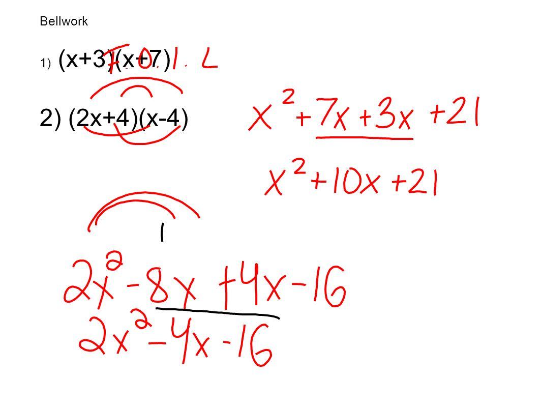 Bellwork 1) (x+3)(x+7) 2) (2x+4)(x-4)