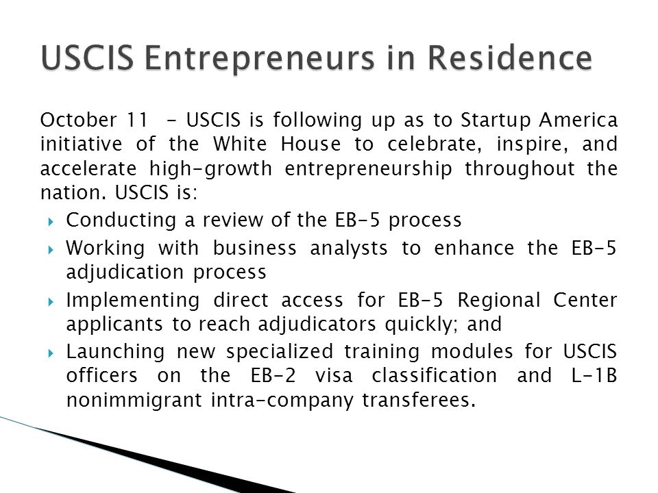 October 11 - USCIS is following up as to Startup America initiative of the White House to celebrate, inspire, and accelerate high-growth entrepreneurs
