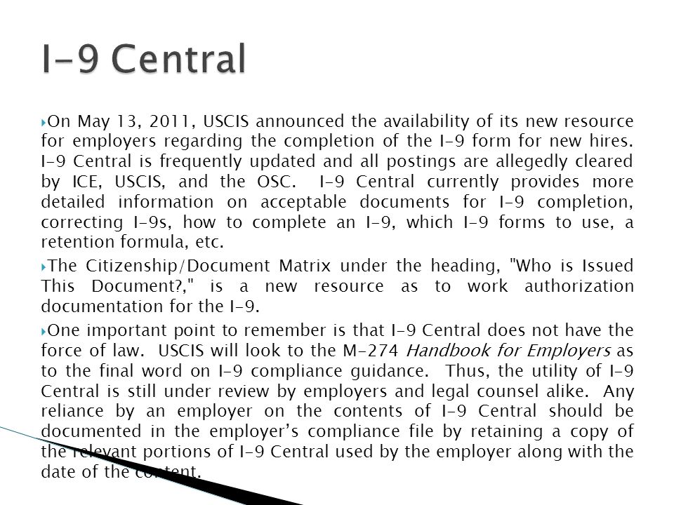 On May 13, 2011, USCIS announced the availability of its new resource for employers regarding the completion of the I-9 form for new hires. I-9 Centra
