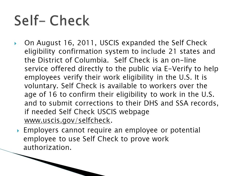 On August 16, 2011, USCIS expanded the Self Check eligibility confirmation system to include 21 states and the District of Columbia. Self Check is an