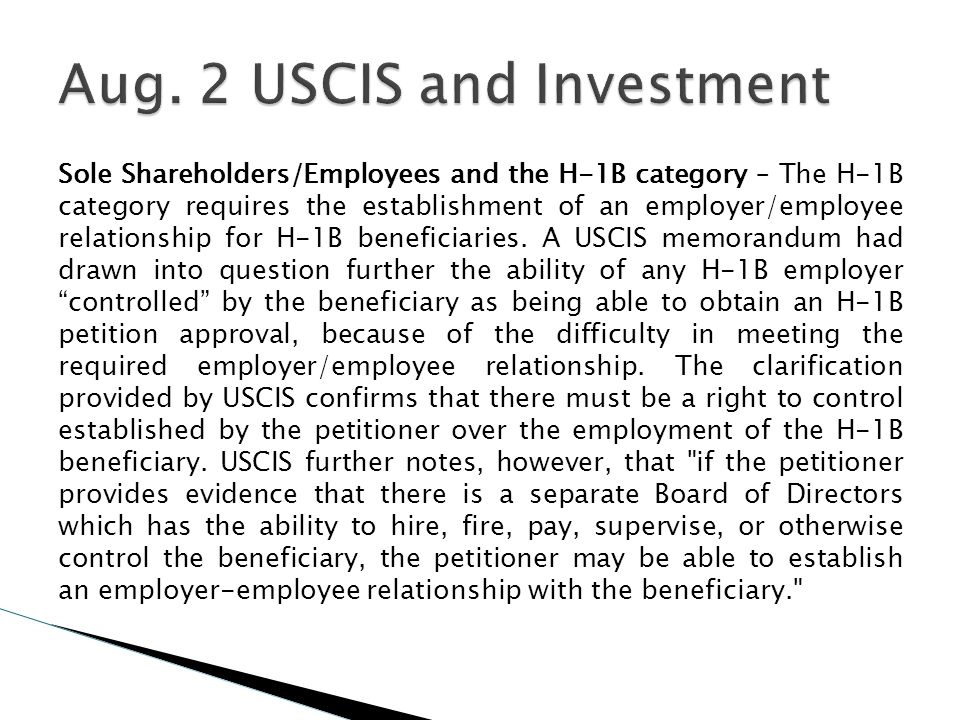 Sole Shareholders/Employees and the H-1B category – The H-1B category requires the establishment of an employer/employee relationship for H-1B benefic