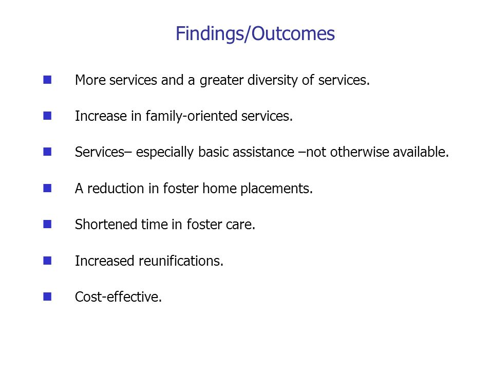 Findings/Outcomes More services and a greater diversity of services. Increase in family-oriented services. Services– especially basic assistance –not