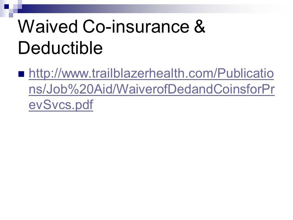 Waived Co-insurance & Deductible http://www.trailblazerhealth.com/Publicatio ns/Job%20Aid/WaiverofDedandCoinsforPr evSvcs.pdf http://www.trailblazerhe